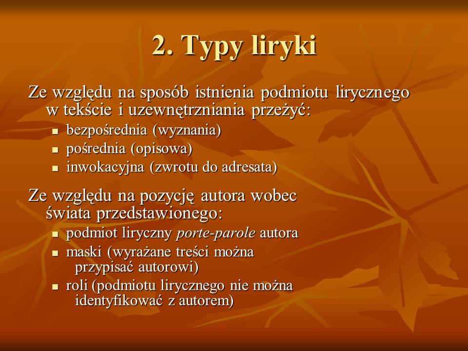 2. Typy liryki Ze względu na sposób istnienia podmiotu lirycznego w tekście i uzewnętrzniania przeżyć: