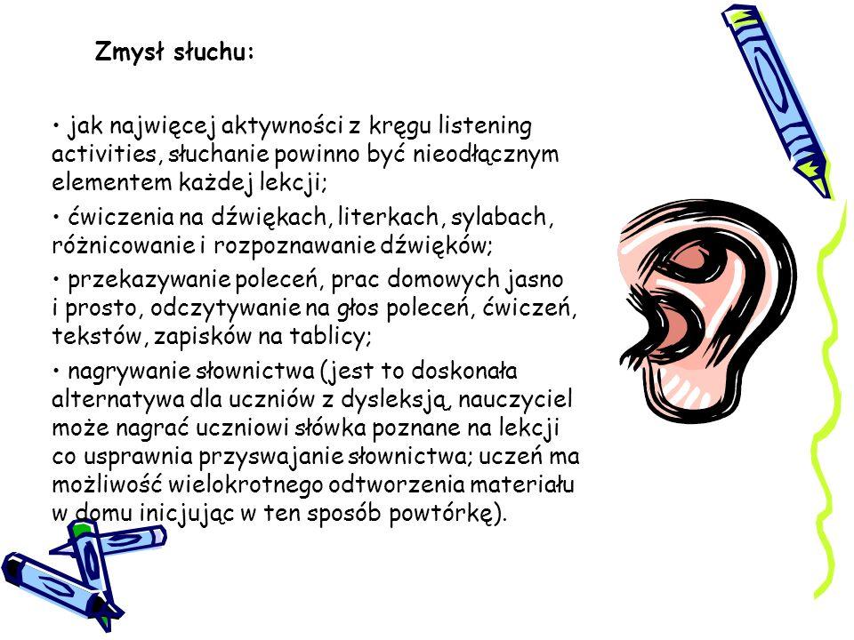 Zmysł słuchu:jak najwięcej aktywności z kręgu listening activities, słuchanie powinno być nieodłącznym elementem każdej lekcji;