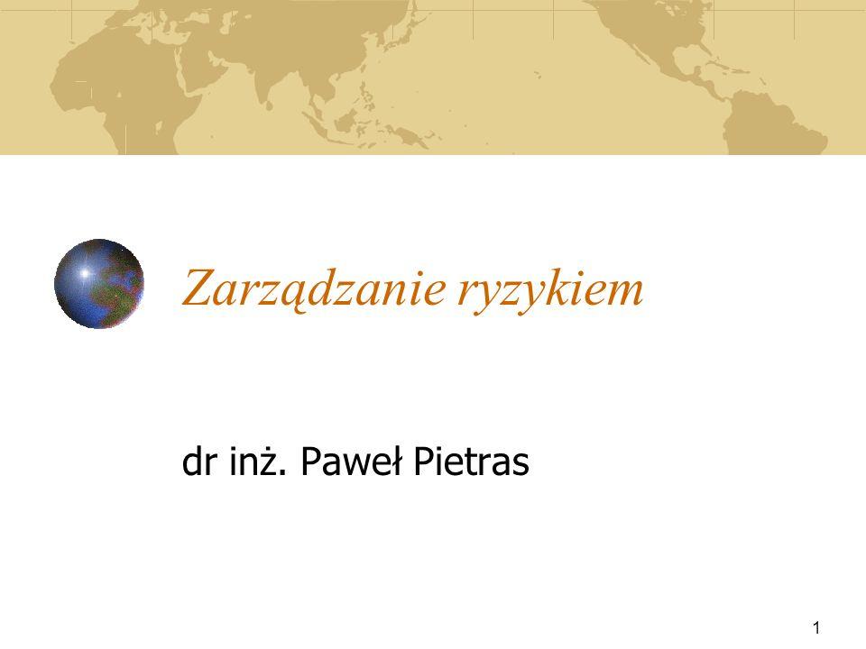 Zarządzanie ryzykiem dr inż. Paweł Pietras