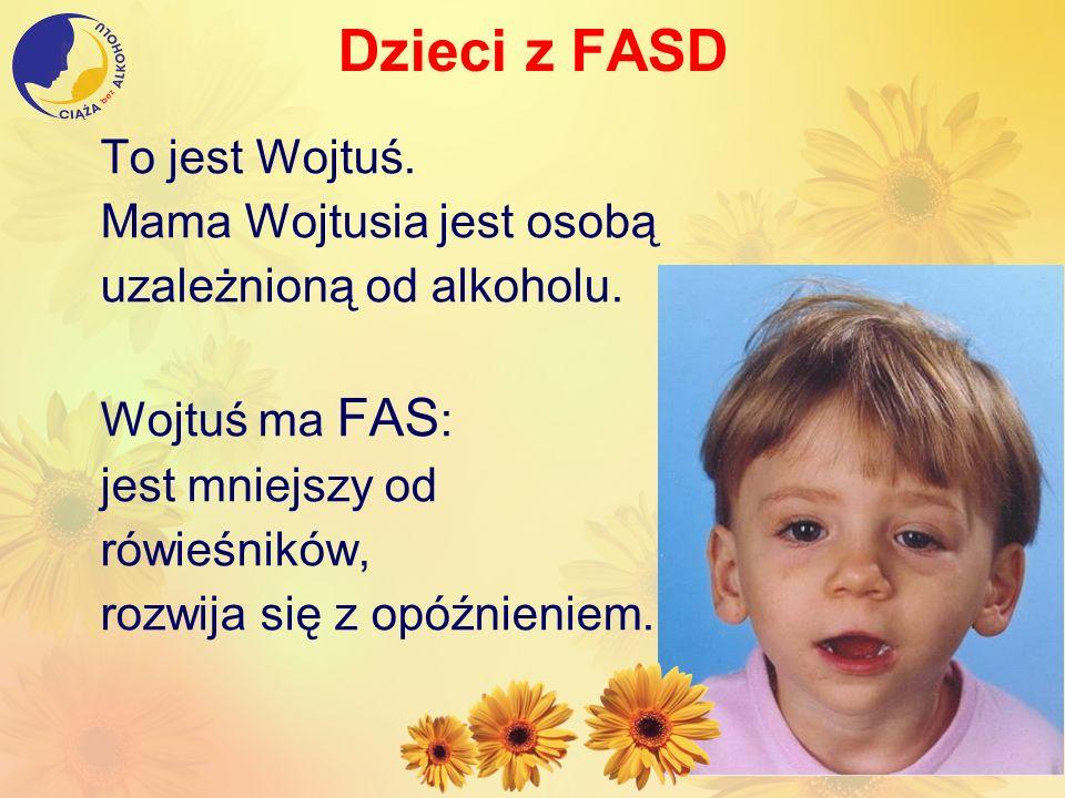 Dzieci z FASD To jest Wojtuś. Mama Wojtusia jest osobą