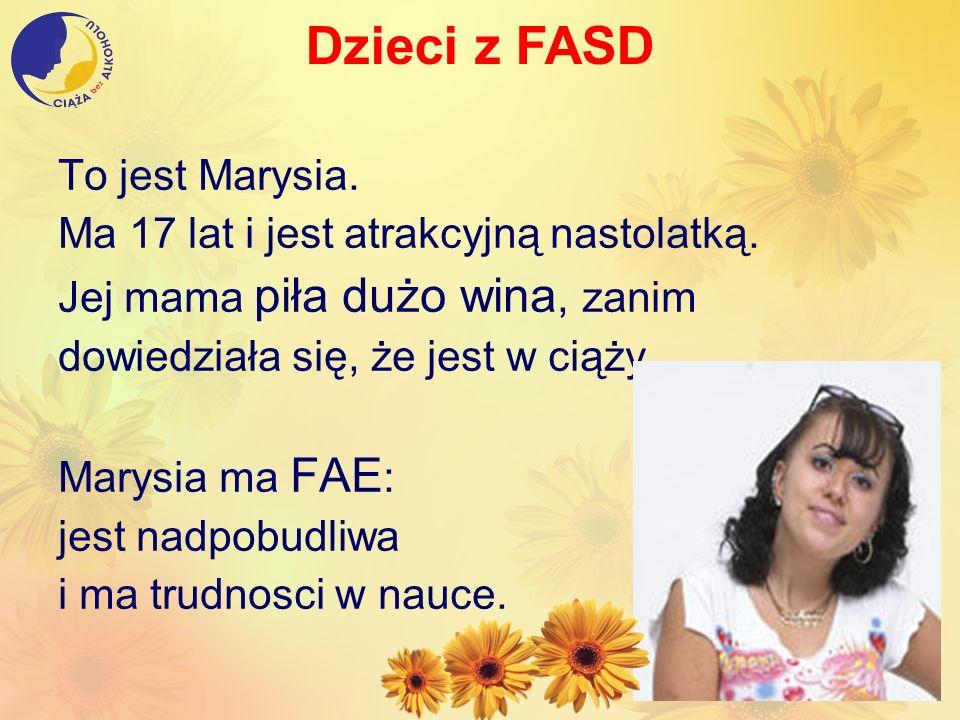 Dzieci z FASD To jest Marysia. Ma 17 lat i jest atrakcyjną nastolatką.