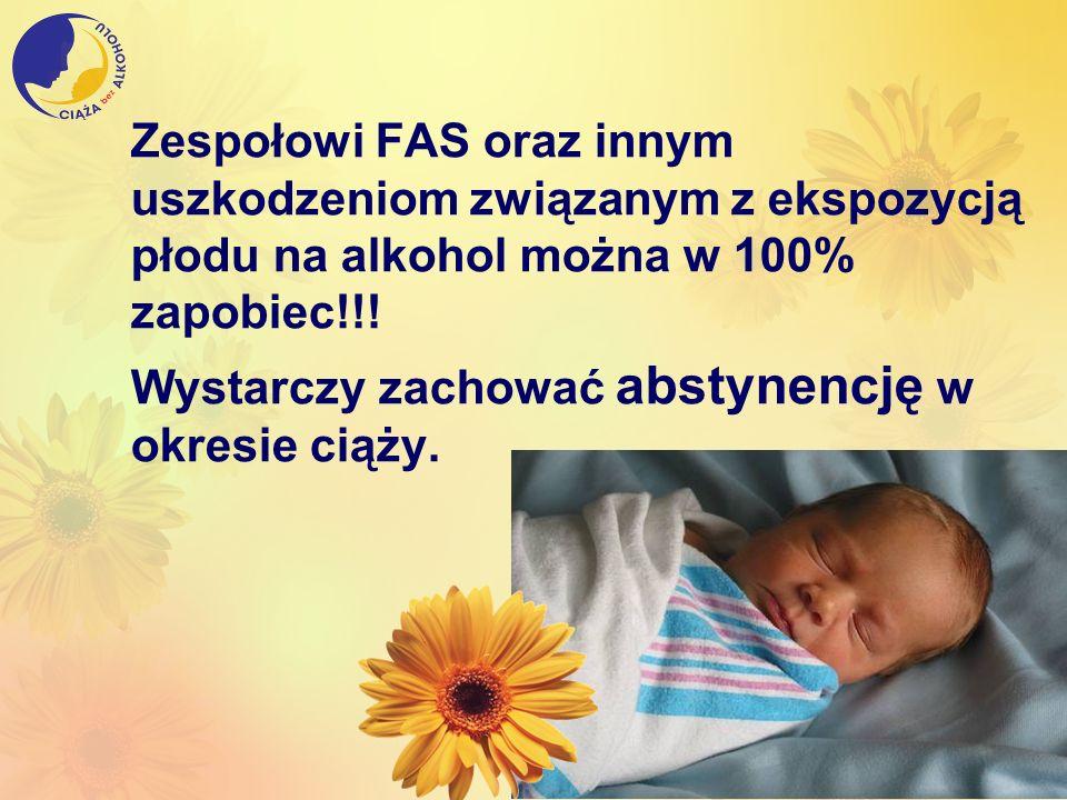 Zespołowi FAS oraz innym uszkodzeniom związanym z ekspozycją płodu na alkohol można w 100% zapobiec!!!