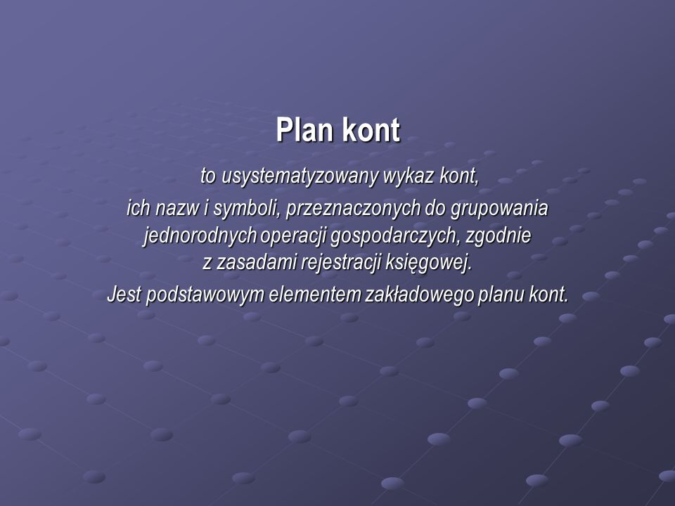 Plan kont to usystematyzowany wykaz kont,