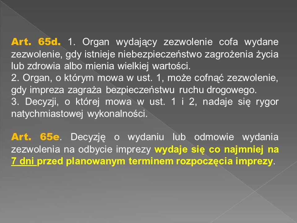 Art. 65d. 1. Organ wydający zezwolenie cofa wydane zezwolenie, gdy istnieje niebezpieczeństwo zagrożenia życia lub zdrowia albo mienia wielkiej wartości.
