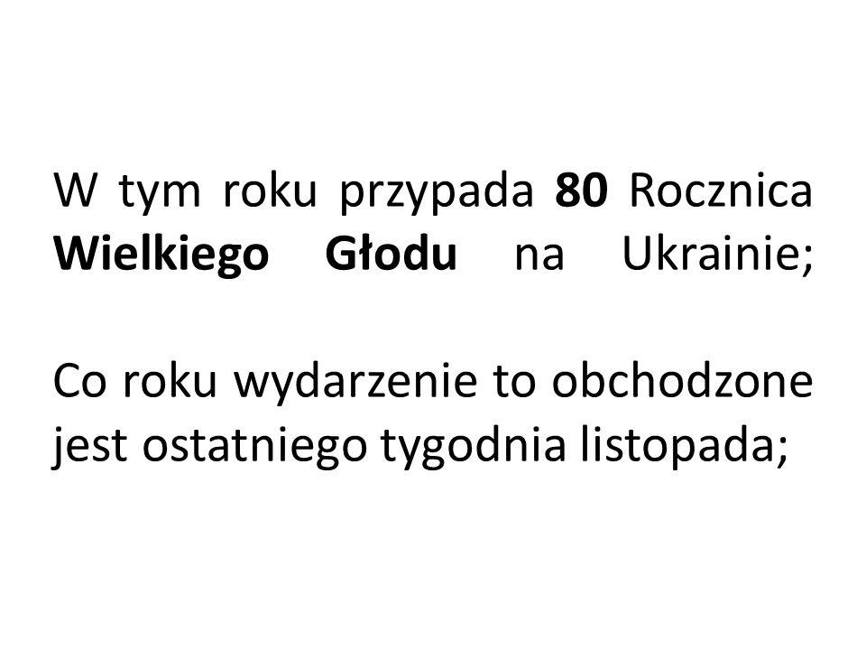 W tym roku przypada 80 Rocznica Wielkiego Głodu na Ukrainie; Co roku wydarzenie to obchodzone jest ostatniego tygodnia listopada;