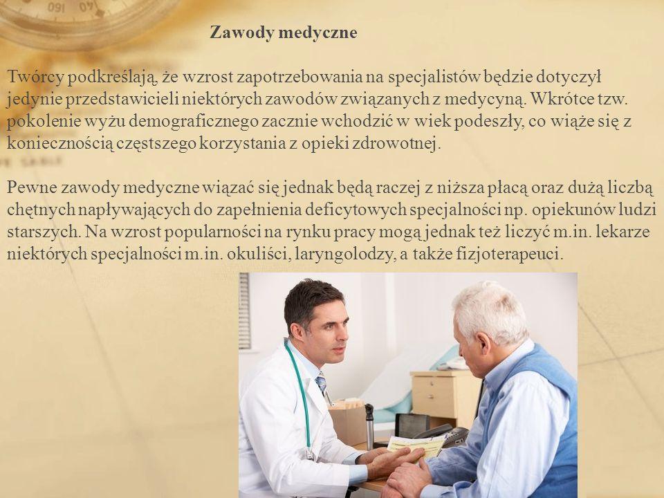 Zawody medyczne Twórcy podkreślają, że wzrost zapotrzebowania na specjalistów będzie dotyczył jedynie przedstawicieli niektórych zawodów związanych z medycyną.