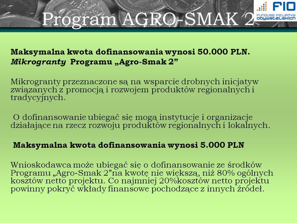 Program AGRO-SMAK 2 Maksymalna kwota dofinansowania wynosi 50.000 PLN.