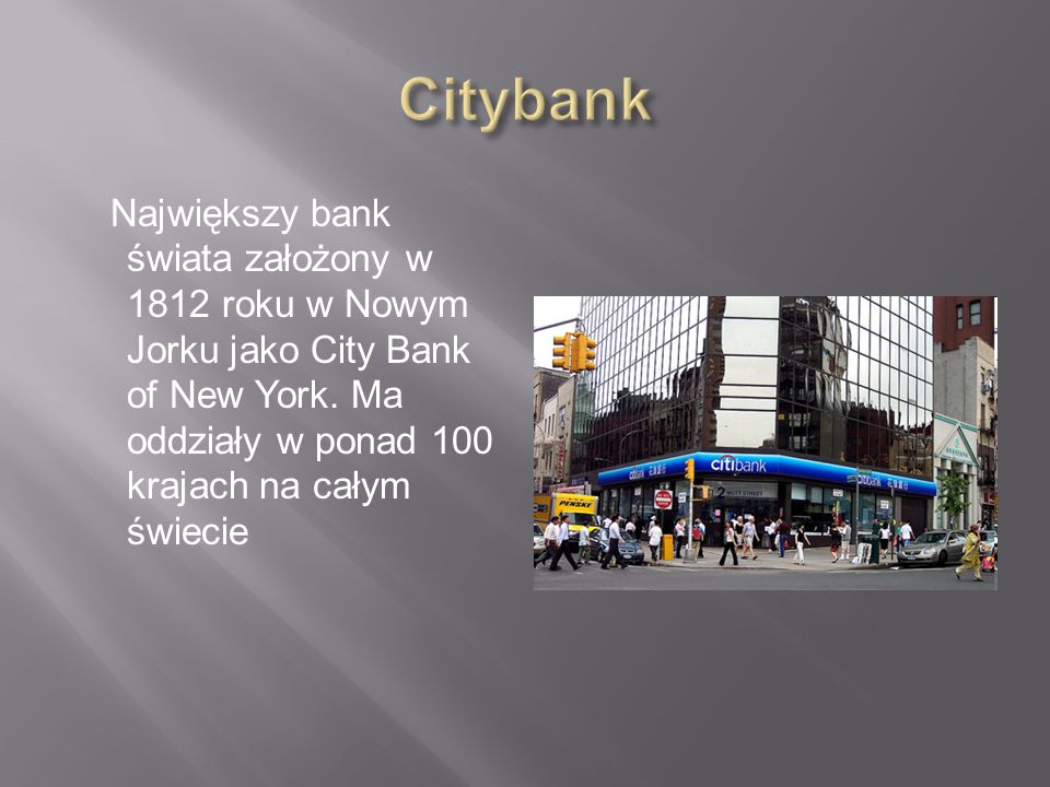 Citybank Największy bank świata założony w 1812 roku w Nowym Jorku jako City Bank of New York.