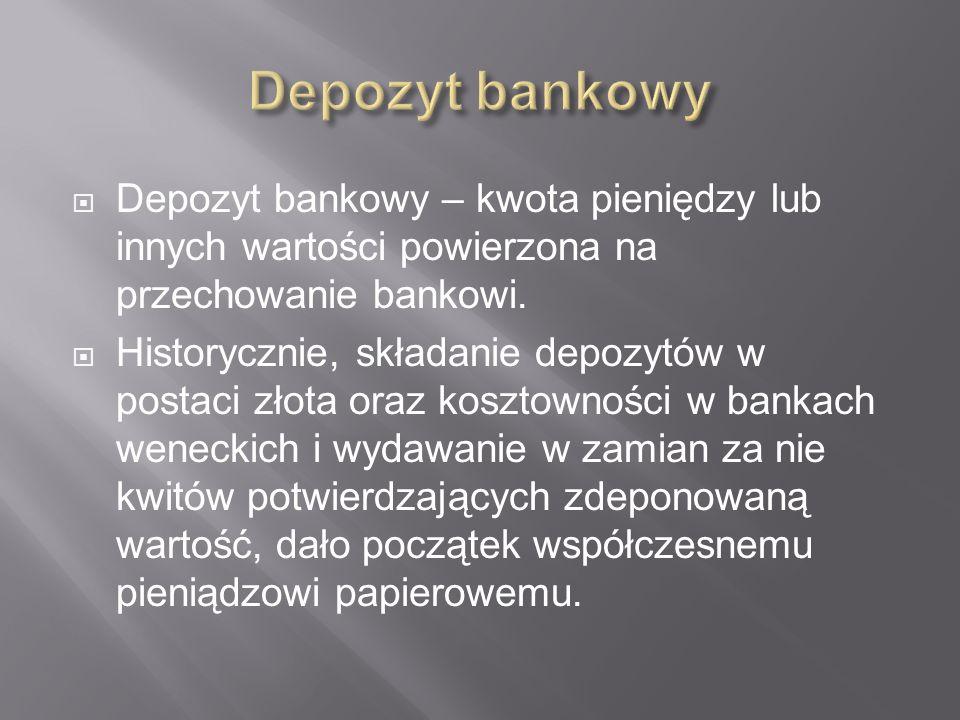 Depozyt bankowy Depozyt bankowy – kwota pieniędzy lub innych wartości powierzona na przechowanie bankowi.