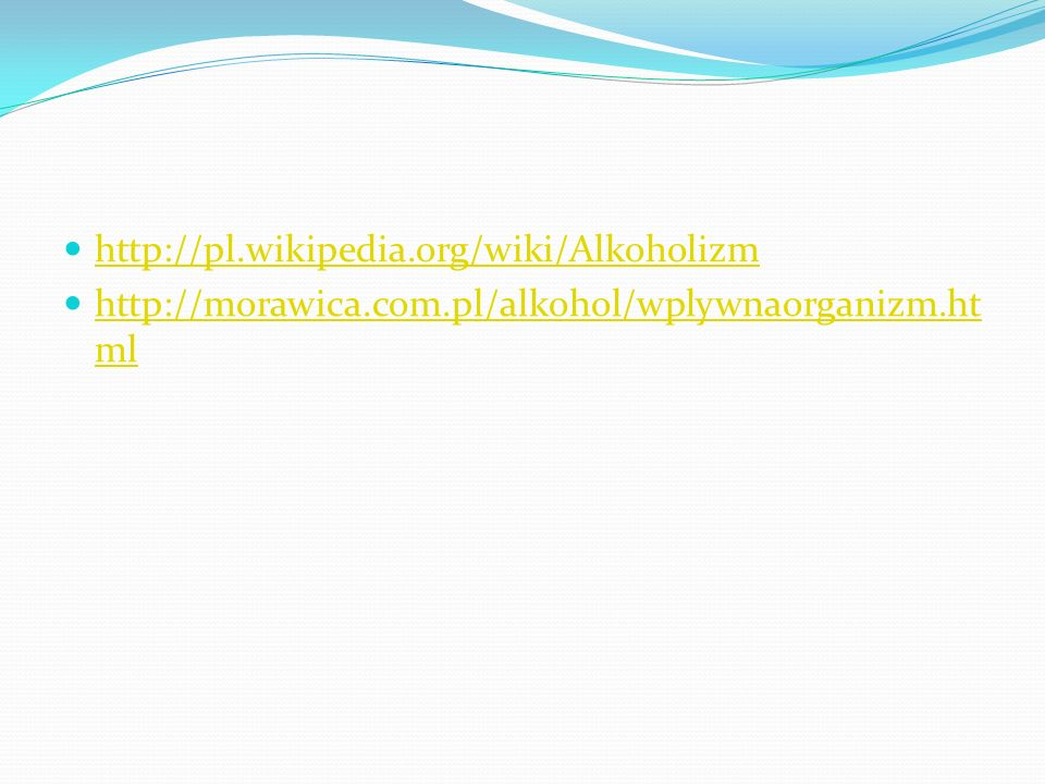http://pl.wikipedia.org/wiki/Alkoholizm http://morawica.com.pl/alkohol/wplywnaorganizm.html