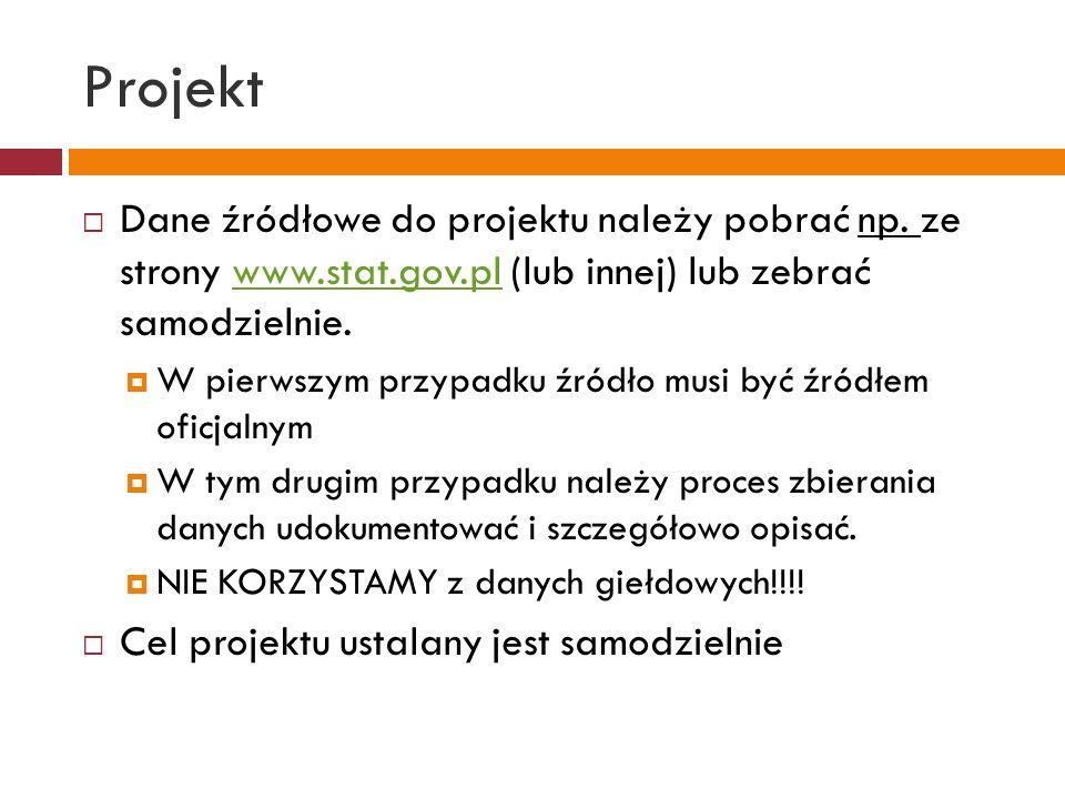 ProjektDane źródłowe do projektu należy pobrać np. ze strony www.stat.gov.pl (lub innej) lub zebrać samodzielnie.