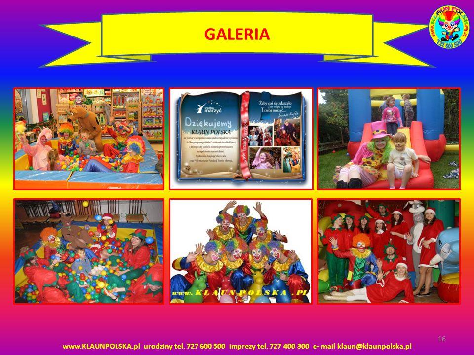 GALERIA 16. www.KLAUNPOLSKA.pl urodziny tel. 727 600 500 imprezy tel.