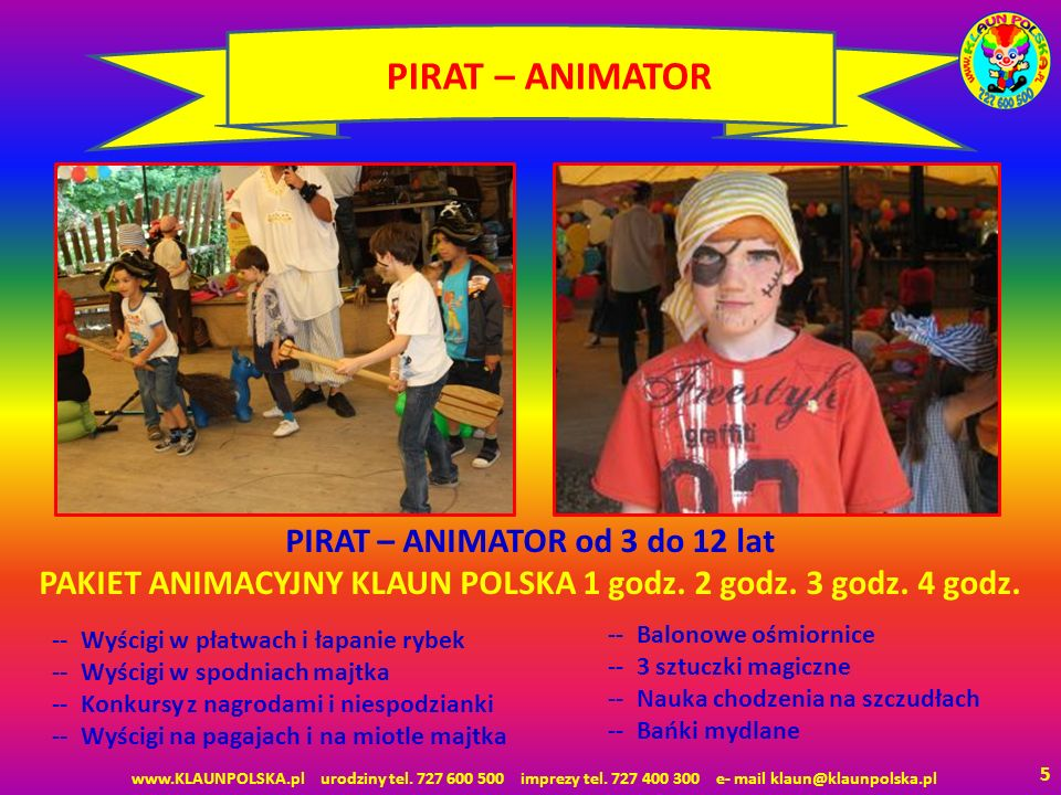 PIRAT – ANIMATOR PIRAT – ANIMATOR od 3 do 12 lat PAKIET ANIMACYJNY KLAUN POLSKA 1 godz. 2 godz. 3 godz. 4 godz.