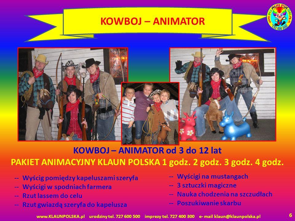 KOWBOJ – ANIMATOR KOWBOJ – ANIMATOR od 3 do 12 lat PAKIET ANIMACYJNY KLAUN POLSKA 1 godz. 2 godz. 3 godz. 4 godz.