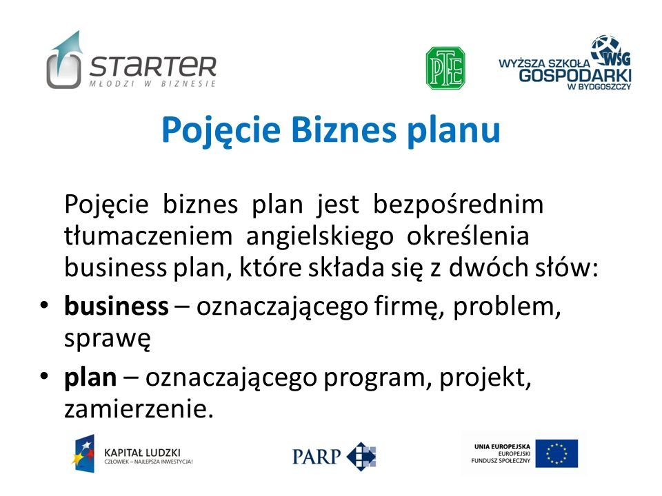 Pojęcie Biznes planuPojęcie biznes plan jest bezpośrednim tłumaczeniem angielskiego określenia business plan, które składa się z dwóch słów: