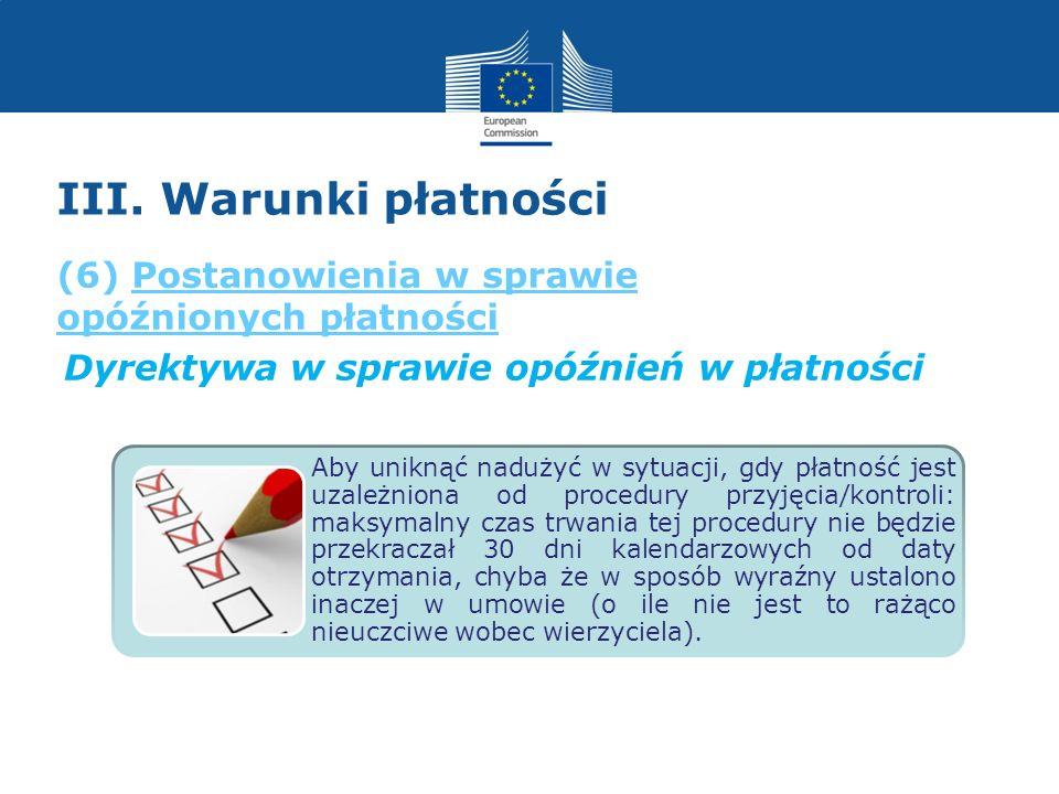 III. Warunki płatności (6) Postanowienia w sprawie opóźnionych płatności. Dyrektywa w sprawie opóźnień w płatności.