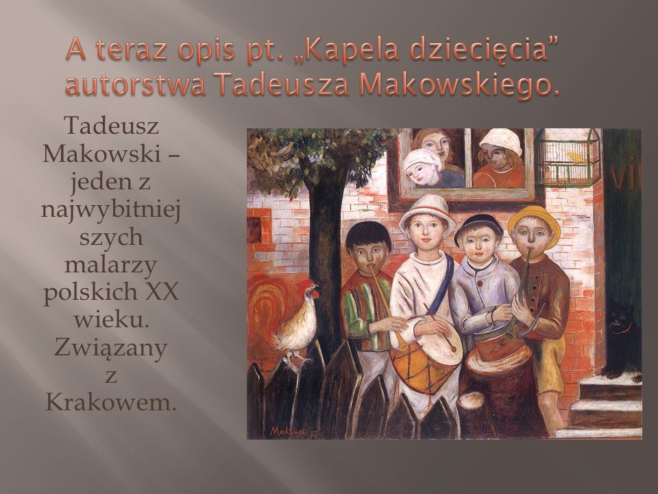 """A teraz opis pt. """"Kapela dziecięcia autorstwa Tadeusza Makowskiego."""