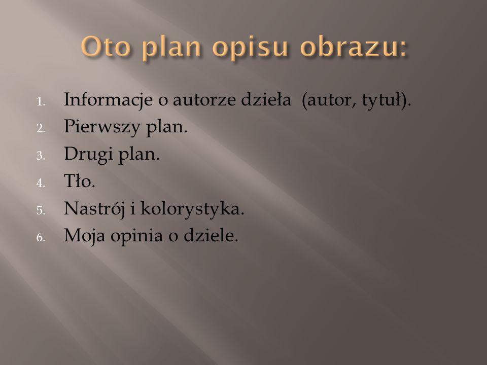 Oto plan opisu obrazu: Informacje o autorze dzieła (autor, tytuł).