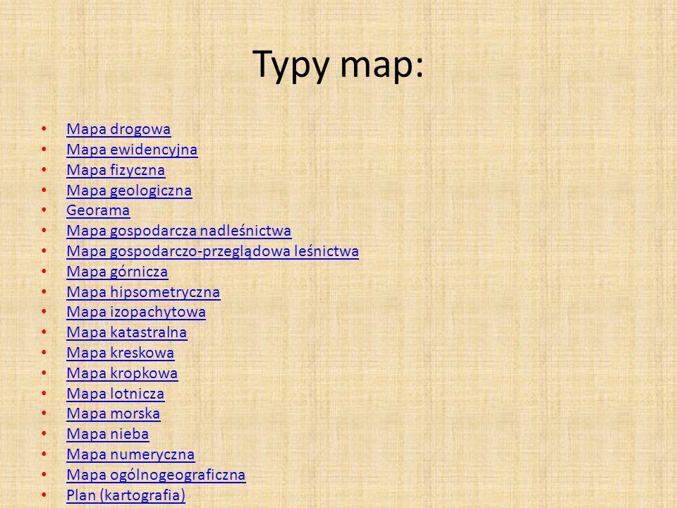 Typy map: Mapa drogowa Mapa ewidencyjna Mapa fizyczna Mapa geologiczna
