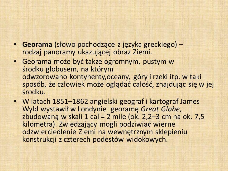 Georama (słowo pochodzące z języka greckiego) – rodzaj panoramy ukazującej obraz Ziemi.