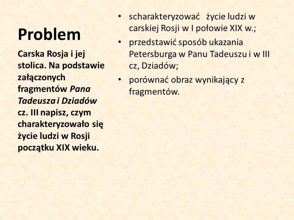Problem scharakteryzować życie ludzi w carskiej Rosji w I połowie XIX w.;