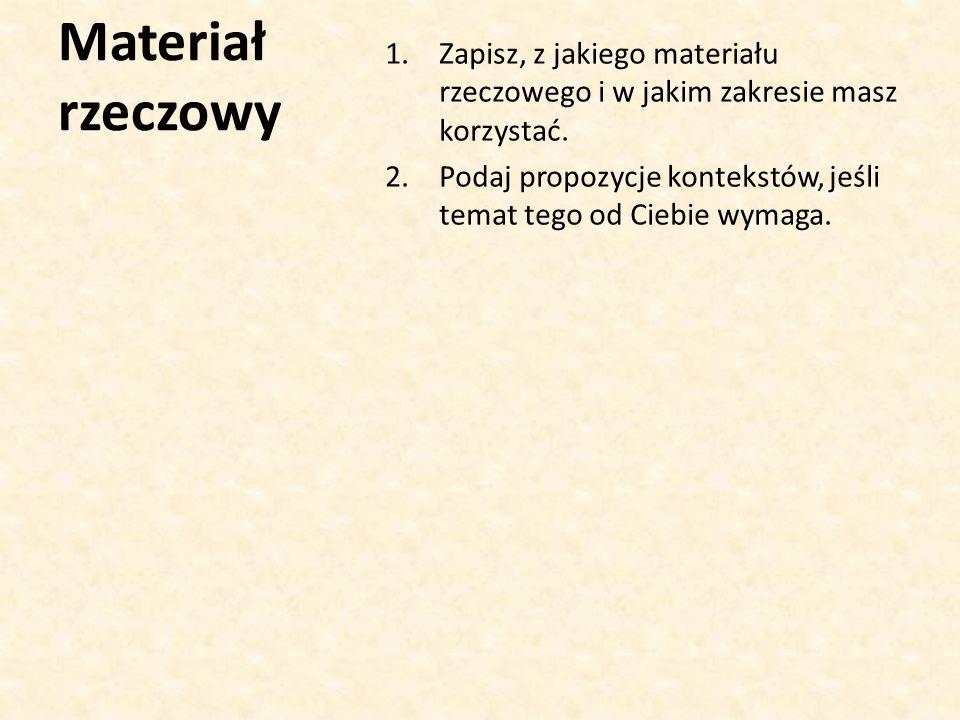 Materiał rzeczowy Zapisz, z jakiego materiału rzeczowego i w jakim zakresie masz korzystać.