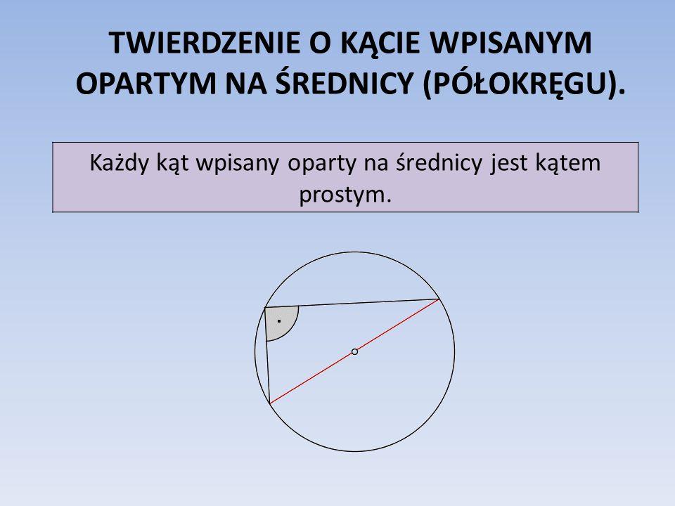 TWIERDZENIE O KĄCIE WPISANYM OPARTYM NA ŚREDNICY (PÓŁOKRĘGU).