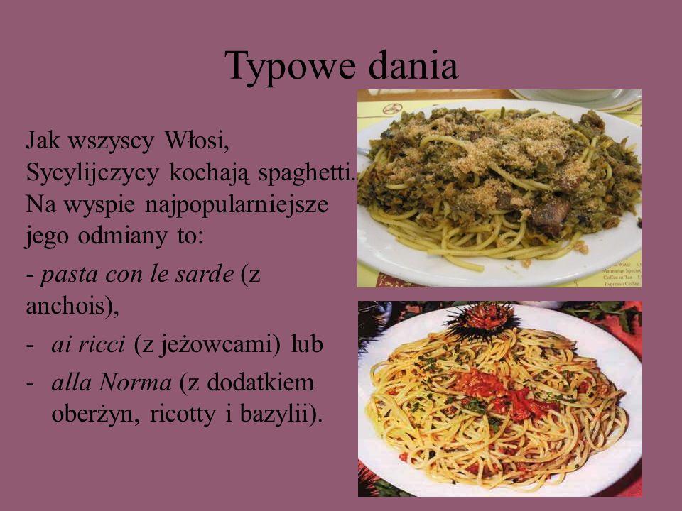 Typowe dania Jak wszyscy Włosi, Sycylijczycy kochają spaghetti. Na wyspie najpopularniejsze jego odmiany to: