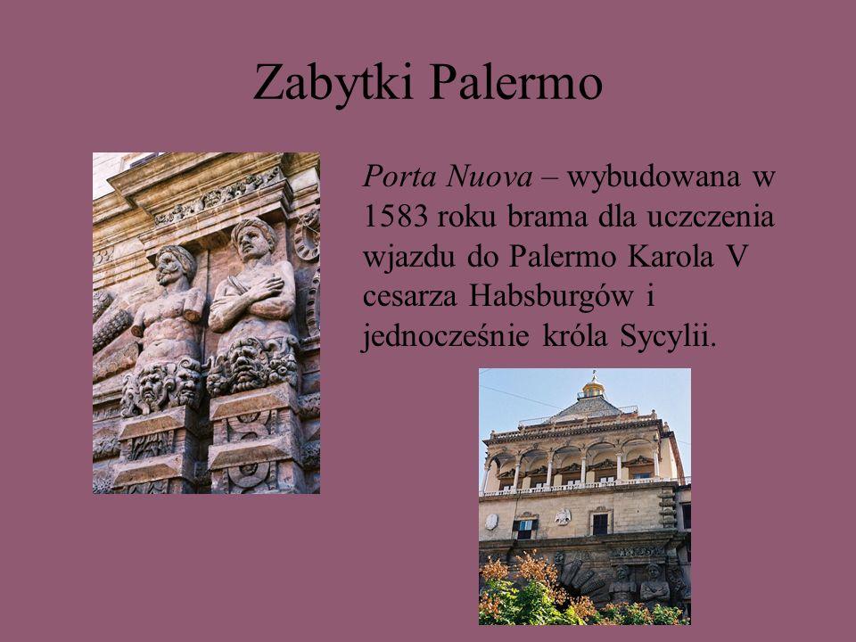 Zabytki Palermo Porta Nuova – wybudowana w 1583 roku brama dla uczczenia wjazdu do Palermo Karola V cesarza Habsburgów i jednocześnie króla Sycylii.