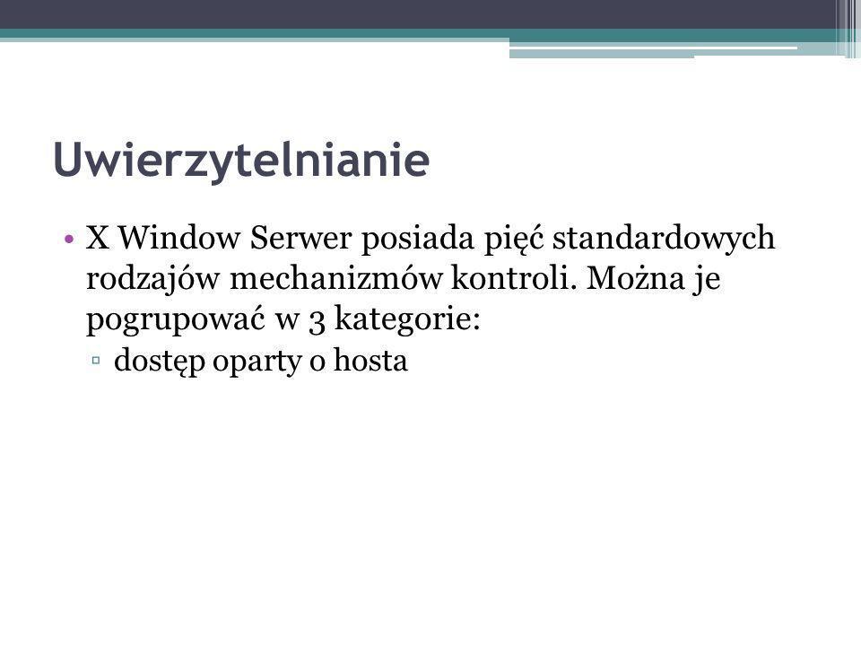 Uwierzytelnianie X Window Serwer posiada pięć standardowych rodzajów mechanizmów kontroli. Można je pogrupować w 3 kategorie: