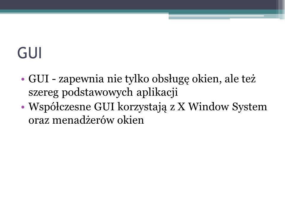 GUI GUI - zapewnia nie tylko obsługę okien, ale też szereg podstawowych aplikacji.