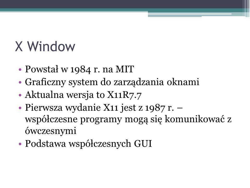 X Window Powstał w 1984 r. na MIT