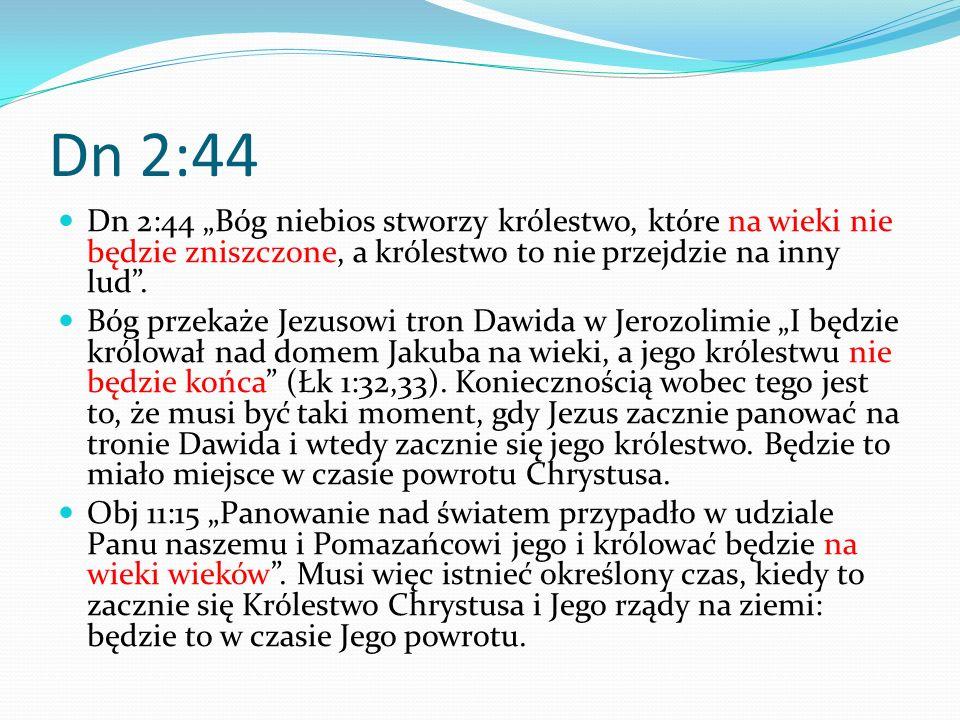 """Dn 2:44Dn 2:44 """"Bóg niebios stworzy królestwo, które na wieki nie będzie zniszczone, a królestwo to nie przejdzie na inny lud ."""