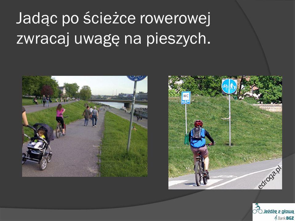 Jadąc po ścieżce rowerowej zwracaj uwagę na pieszych.