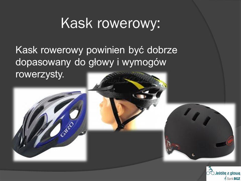 Kask rowerowy: Kask rowerowy powinien być dobrze dopasowany do głowy i wymogów rowerzysty.