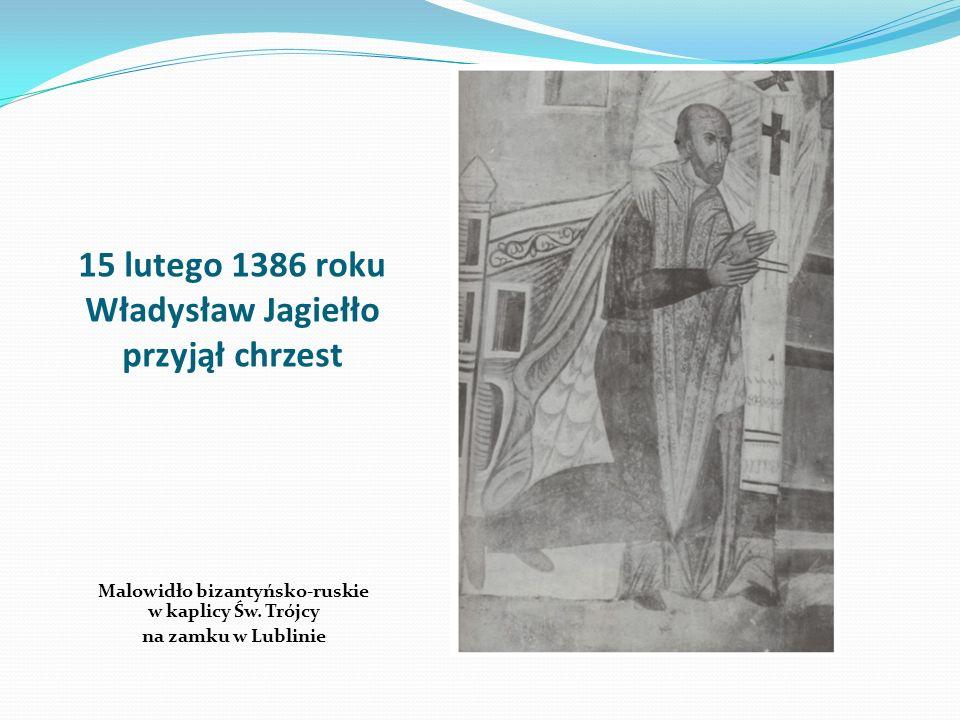 15 lutego 1386 roku Władysław Jagiełło przyjął chrzest