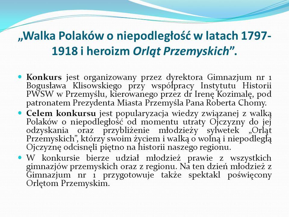 """""""Walka Polaków o niepodległość w latach 1797-1918 i heroizm Orląt Przemyskich ."""