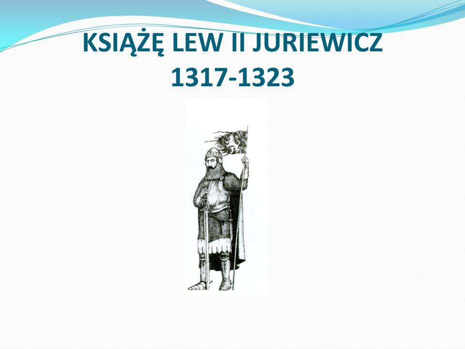 KSIĄŻĘ LEW II JURIEWICZ 1317-1323