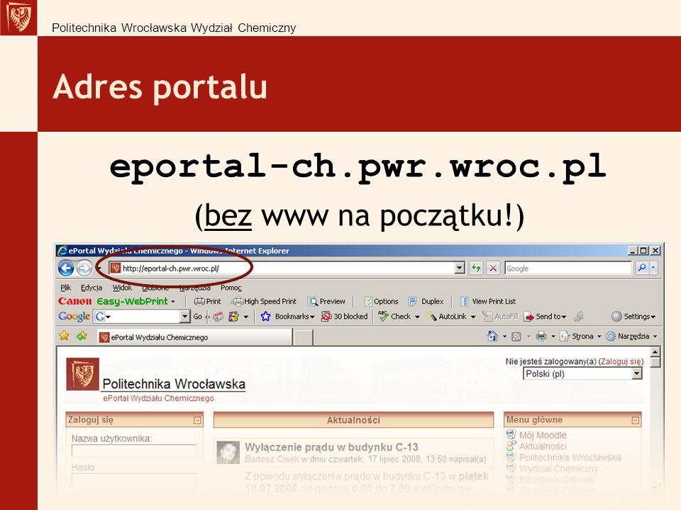 eportal-ch.pwr.wroc.pl Adres portalu (bez www na początku!)