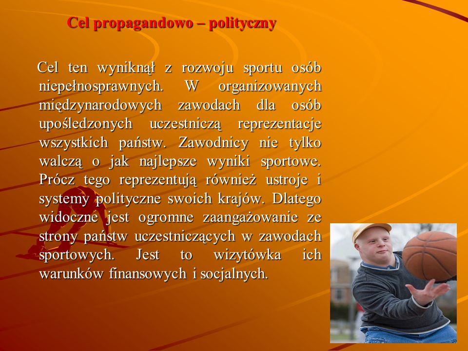 Cel propagandowo – polityczny Cel ten wyniknął z rozwoju sportu osób niepełnosprawnych.
