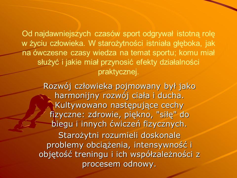 Od najdawniejszych czasów sport odgrywał istotną rolę w życiu człowieka. W starożytności istniała głęboka, jak na ówczesne czasy wiedza na temat sportu; komu miał służyć i jakie miał przynosić efekty działalności praktycznej.