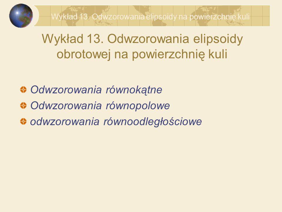 Wykład 13. Odwzorowania elipsoidy obrotowej na powierzchnię kuli
