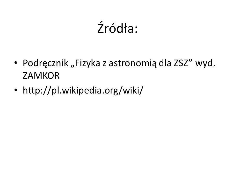 """Źródła: Podręcznik """"Fizyka z astronomią dla ZSZ wyd. ZAMKOR"""