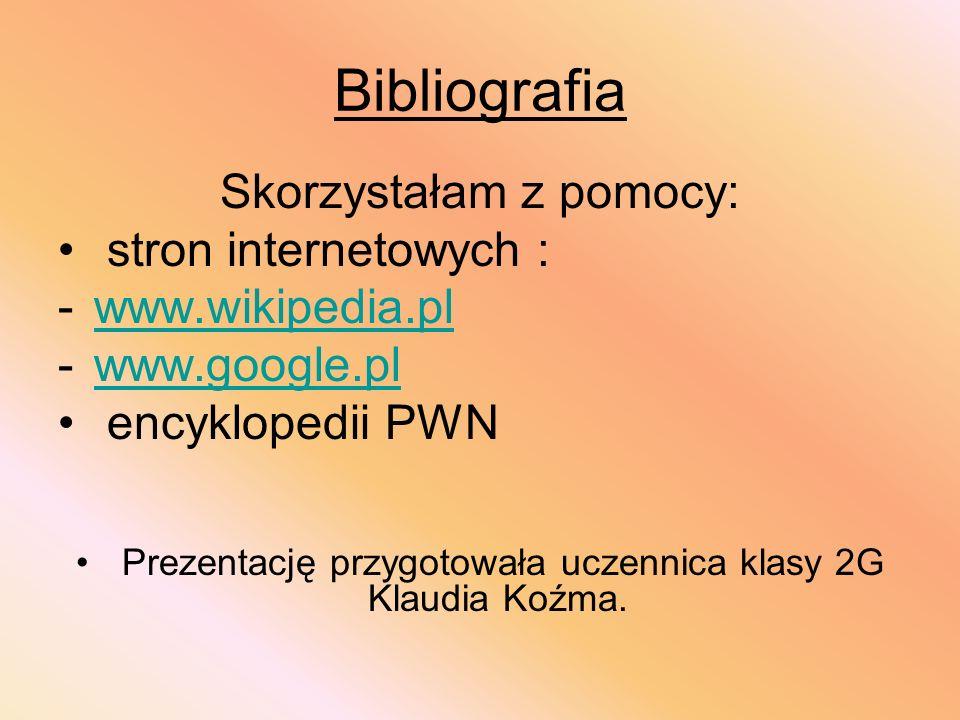Bibliografia Skorzystałam z pomocy: stron internetowych :