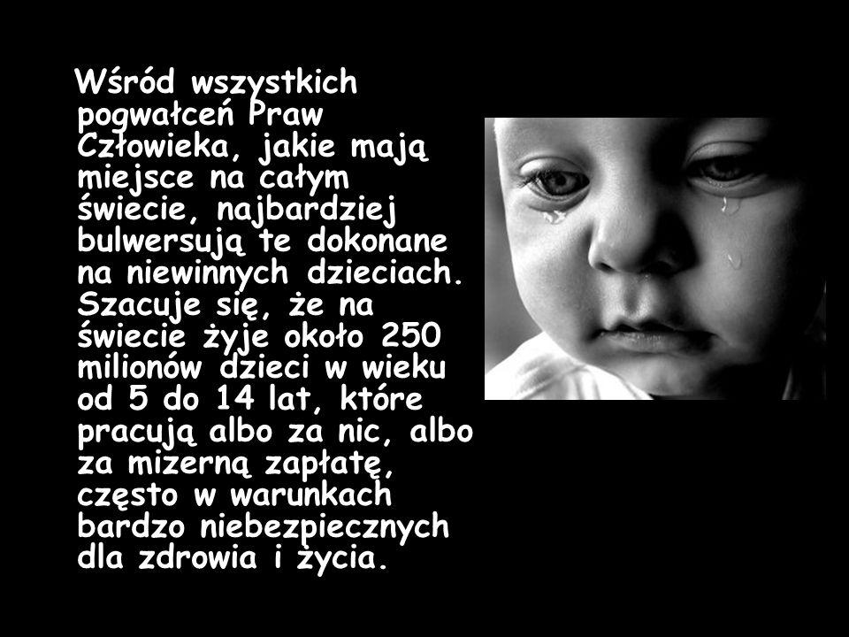 Wśród wszystkich pogwałceń Praw Człowieka, jakie mają miejsce na całym świecie, najbardziej bulwersują te dokonane na niewinnych dzieciach.