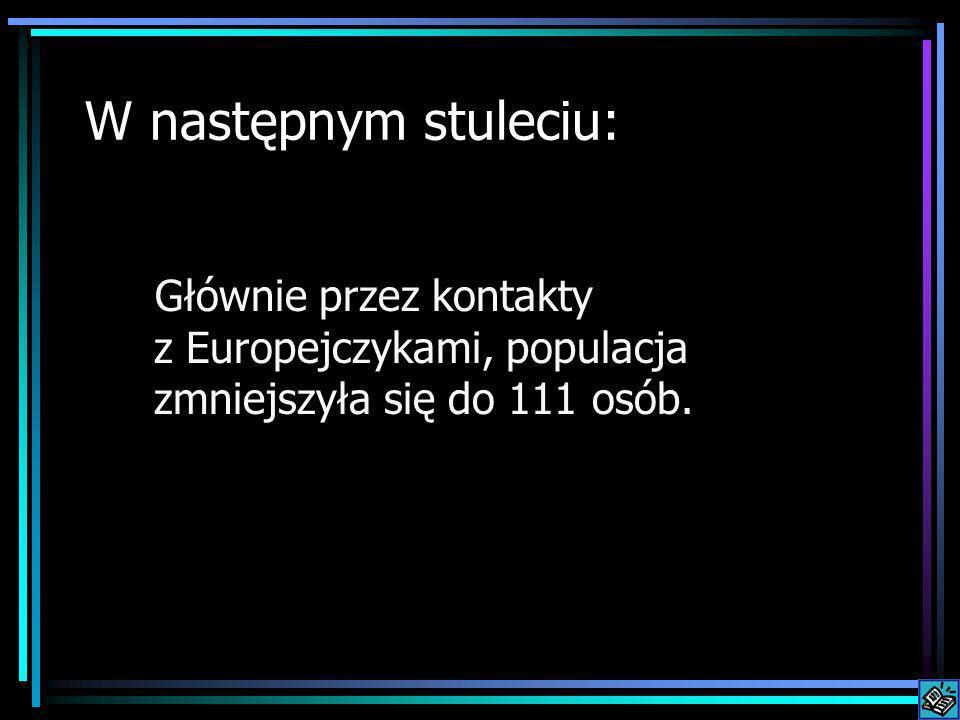 W następnym stuleciu: Głównie przez kontakty z Europejczykami, populacja zmniejszyła się do 111 osób.