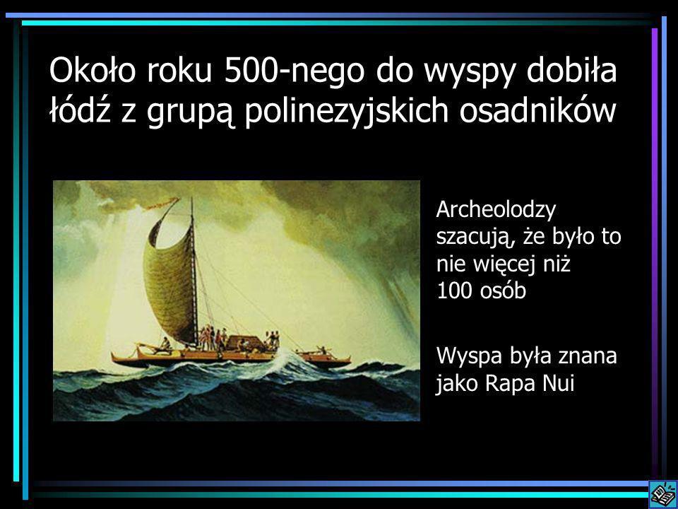 Około roku 500-nego do wyspy dobiła łódź z grupą polinezyjskich osadników