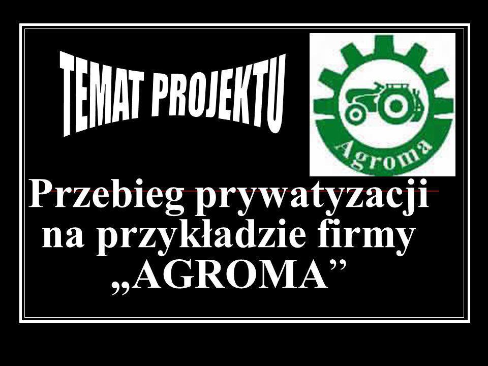 """Przebieg prywatyzacji na przykładzie firmy """"AGROMA"""