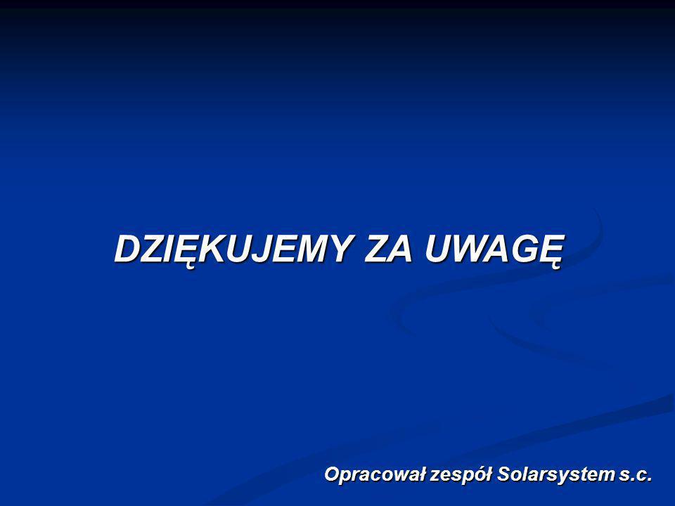 DZIĘKUJEMY ZA UWAGĘ Opracował zespół Solarsystem s.c.