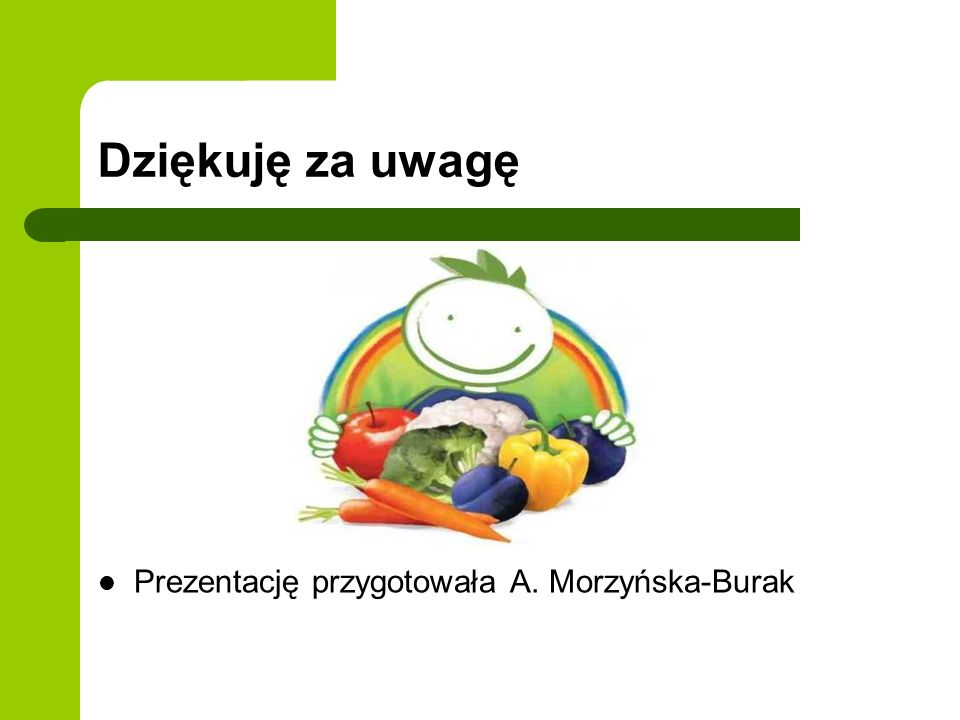 Dziękuję za uwagę Prezentację przygotowała A. Morzyńska-Burak